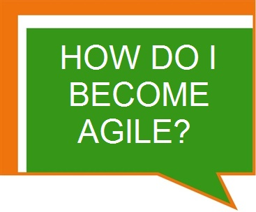 How Do I Become Agile?
