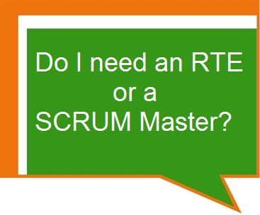Do I Need an RTE or a SCRUM Master?