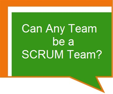 Can Any Team be a SCRUM Team?